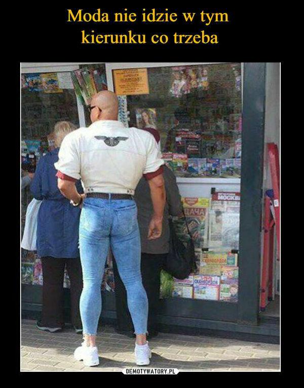 Moda idzie w złym kierunku