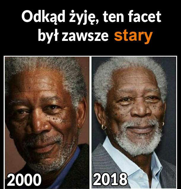 Od kiedy żyję, ten facet był zawsze stary