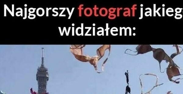 Najgorszy fotograf :D